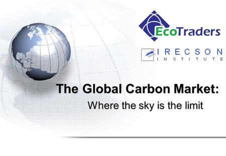 The Global Carbon Market: Where the sky is the limit.