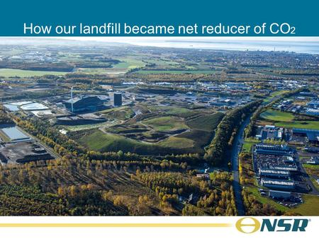 How our landfill became net reducer of CO 2 Kim Olsson CEO.