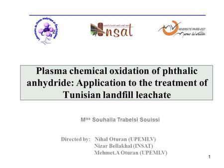1 M iss Souhaila Trabelsi Souissi Plasma chemical oxidation of phthalic anhydride: Application to the treatment of Tunisian landfill leachate L C E A C.