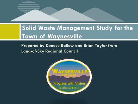 Prepared by Denese Ballew and Brian Taylor from Land-of-Sky Regional Council Solid Waste Management Study for the Town of Waynesville.