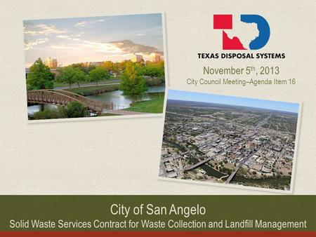 City of San Angelo Solid Waste Services Contract for Waste Collection and Landfill Management November 5 th, 2013 City Council Meeting–Agenda Item 16.
