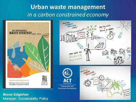 <strong>Urban</strong> waste management in a carbon constrained economy Bruce Edgerton Manager: Sustainability Policy.