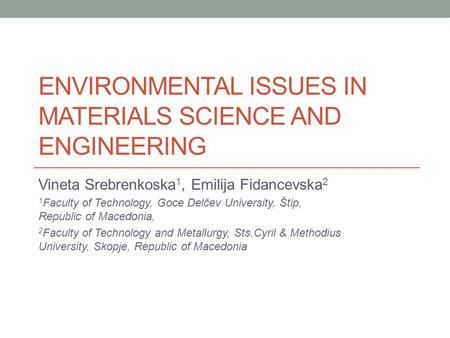 ENVIRONMENTAL ISSUES IN MATERIALS SCIENCE AND ENGINEERING Vineta Srebrenkoska 1, Emilija Fidancevska 2 1 Faculty of Technology, Goce Delčev University,