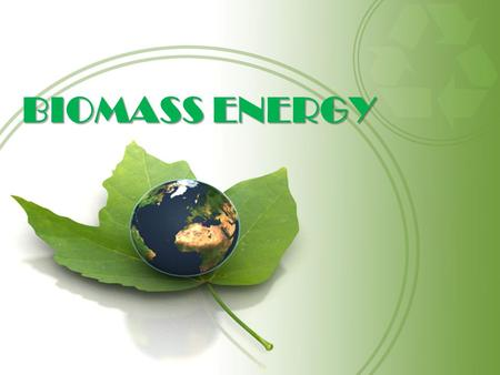 BIOMASS ENERGY. OVERVIEW  Biomass is a renewable energy source that is derived from living or recently living organisms  Biomass includes biological.
