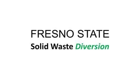 FRESNO STATE Solid Waste Diversion. New solid waste contractor - IWS Started stateside services in 2013 Completed a waste audit to confirm that food waste/non-