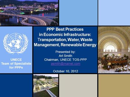 UNECE Team of Specialists for PPPs PPP Best Practices in Economic Infrastructure: Transportation, Water, Waste Management, Renewable Energy Presented by:
