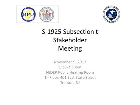 S-1925 Subsection t Stakeholder Meeting November 9, 2012 1:30-2:30pm NJDEP Public Hearing Room 1 st Floor, 401 East State Street Trenton, NJ.
