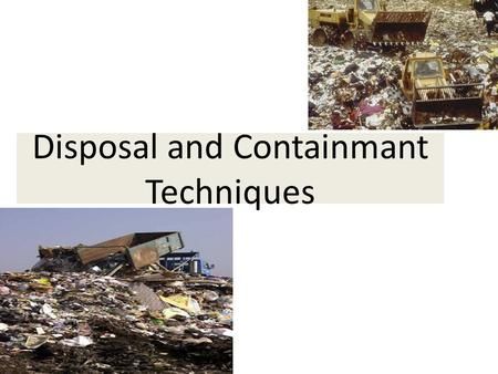 Disposal and Containmant Techniques