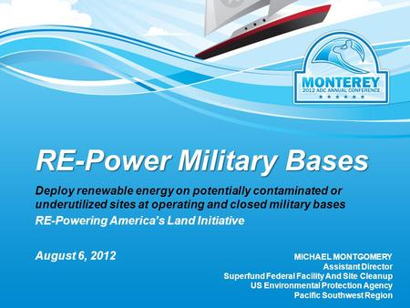RE-Power Military Bases Deploy renewable energy on potentially contaminated or underutilized sites at operating and closed military bases RE-Powering America's.