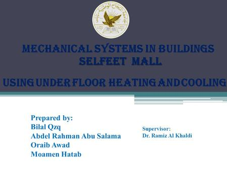 MECHANICAL SYSTEMS IN BUILDINGS selfeEt mall selfeEt mall Prepared by: Bilal Qzq Abdel Rahman Abu Salama Oraib Awad Moamen Hatab Supervisor: Dr. Ramiz.