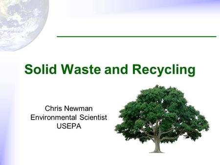 Chris Newman Environmental Scientist USEPA Solid Waste and Recycling.