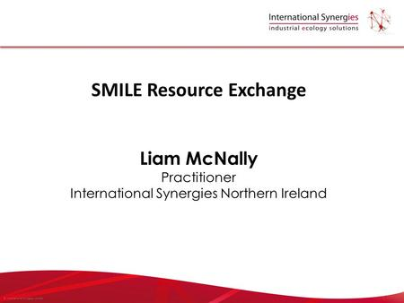 © International Synergies Limited SMILE Resource Exchange Liam McNally Practitioner International Synergies Northern Ireland.
