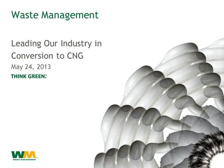 Waste Management Leading Our Industry in Conversion to CNG May 24, 2013.