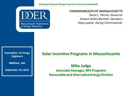 Creating A Cleaner Energy Future For the Commonwealth Solar Incentive Programs in Massachusetts Mike Judge Associate Manager, RPS Programs Renewable and.
