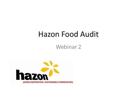 Hazon Food Audit Webinar 2. Updates! Name, your institution How is your project going? What did you find when you took the audit that surprised you?