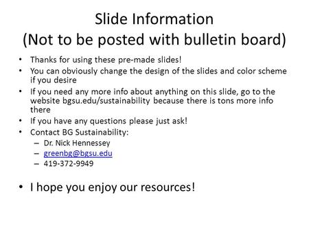 Slide Information (Not to be posted with bulletin board) Thanks for using these pre-made slides! You can obviously change the design of the slides and.