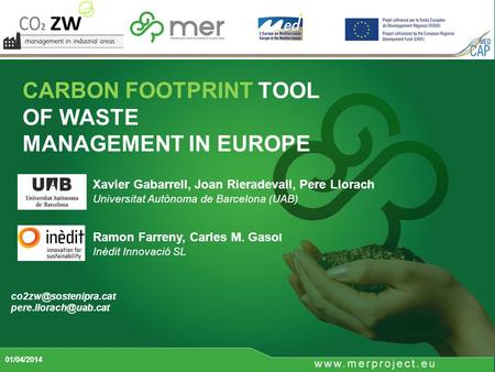 CARBON FOOTPRINT TOOL OF WASTE MANAGEMENT IN EUROPE 01/04/2014  Xavier Gabarrell, Joan Rieradevall, Pere Llorach.