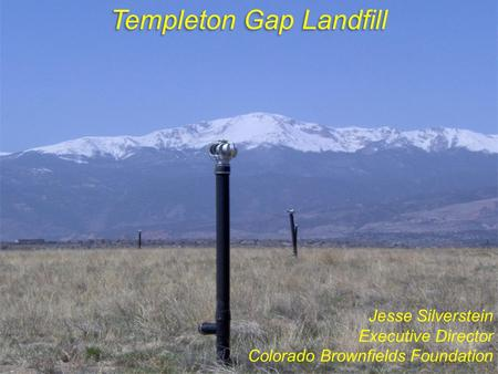 Templeton Gap Landfill Jesse Silverstein Executive Director Colorado Brownfields Foundation.