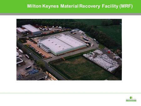 Milton Keynes Material Recovery Facility (MRF). Every year a typical UK household throws away 500 glass bottles and jars 1,000 food and drinks cans 10.