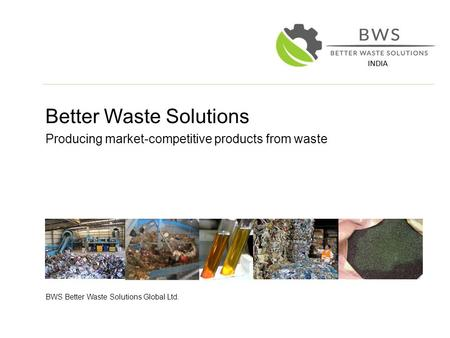 Better Waste Solutions Producing market-competitive products from waste BWS Better Waste Solutions Global Ltd.