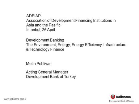 Development Banking The Environment, Energy, Energy Efficiency, Infrastructure & Technology Finance Metin Pehlivan Acting General Manager Development Bank.