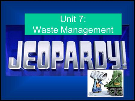 Unit 7: Waste Management Municipal Waste Beware Decomp Toxicology $ 200 $ 200$200 $ 200 $400 $ 400$400 $ 400 $600 $ 600$600 $ 600 $ 600 $800 $ 800$800.