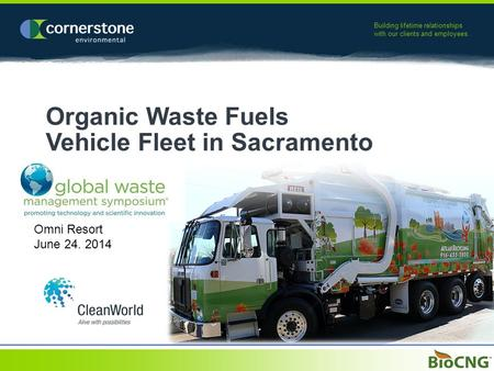 Building lifetime relationships with our clients and employees. Organic Waste Fuels Vehicle Fleet in Sacramento Omni Resort June 24. 2014.