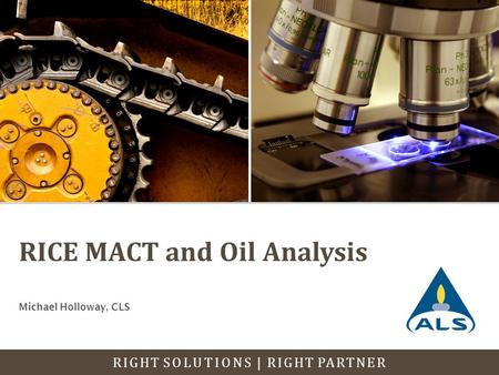 RIGHT SOLUTIONS | RIGHT PARTNER RICE MACT and Oil Analysis Michael Holloway, CLS.