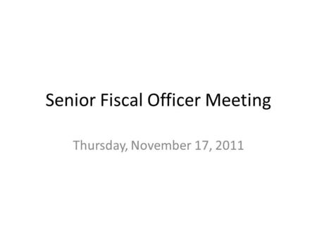 Senior Fiscal Officer Meeting Thursday, November 17, 2011.