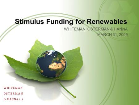 WHITEMAN, OSTERMAN & HANNA MARCH 31, 2009 Stimulus Funding for Renewables.