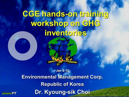 CGE hands-on training workshop on GHG inventories Jan 8-12 Environmental Management Corp. Republic of Korea Dr. Kyoung-sik Choi.