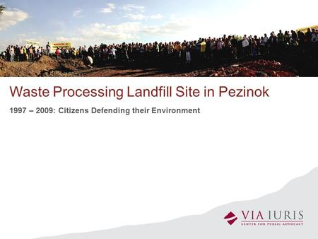 Waste Processing Landfill Site in Pezinok 1997 – 2009: Citizens Defending their Environment.