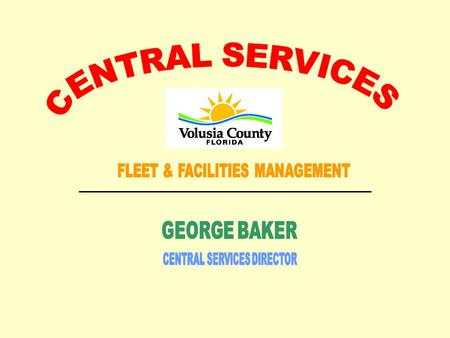 The Central Services Division is responsible for the planning, capital acquisition, and maintenance of all county facilities and vehicles. The goal of.