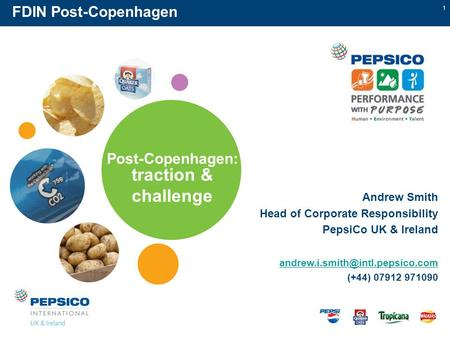 1 Post-Copenhagen: traction & challenge FDIN Post-Copenhagen Andrew Smith Head of Corporate Responsibility PepsiCo UK & Ireland