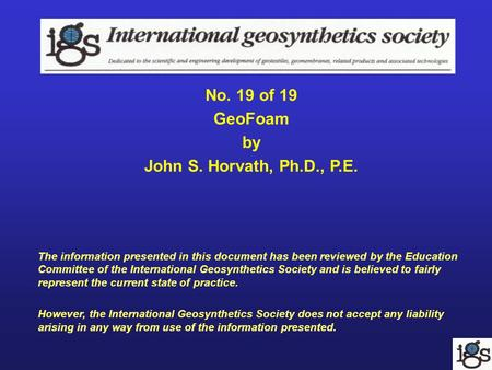 No. 19 of 19 GeoFoam by John S. Horvath, Ph.D., P.E. The information presented in this document has been reviewed by the Education Committee of the International.