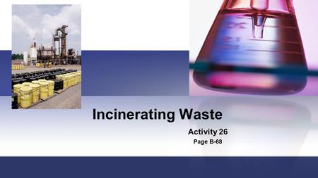 Incinerating Waste Activity 26 Page B-68. Safety and Disposal You must wear protective eyewear during the activity. Copper chloride solution is toxic.