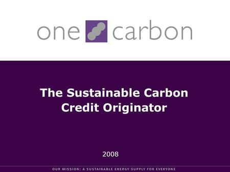 The Sustainable Carbon Credit Originator 2008. We are an international company that originates high quality carbon credits by initiating, developing or.