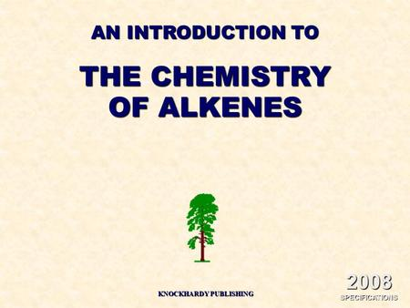 AN INTRODUCTION TO THE CHEMISTRY OF ALKENES KNOCKHARDY PUBLISHING 2008 SPECIFICATIONS.