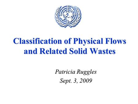 Classification of Physical Flows and Related Solid Wastes Patricia Ruggles Sept. 3, 2009.