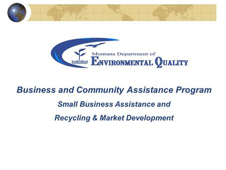 Business and Community Assistance Program Small Business Assistance and Recycling & Market Development.
