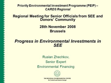 Priority Environmental Investment Programme (PEIP) – CARDS Regional Regional Meeting for Senior Officials from SEE and Donors' Community 28th November.