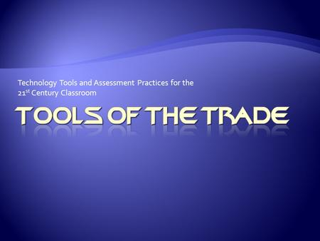 Technology Tools and Assessment Practices for the 21 st Century Classroom.