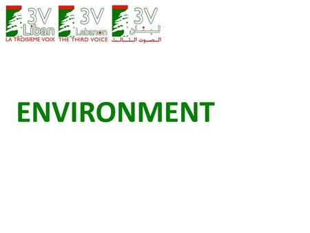 ENVIRONMENT. TRASH HILLS The following are immediate actions and solutions to help kick start the environment safeguard and restoration in Lebanon. Most.