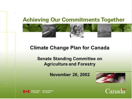 Climate Change Plan for Canada Senate Standing Committee on Agriculture and Forestry November 26, 2002.