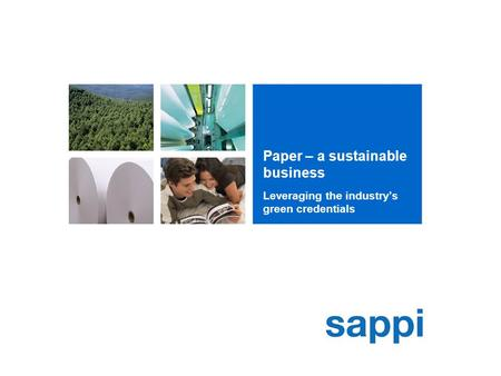 Paper – a sustainable business Leveraging the industry's green credentials.