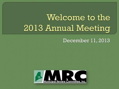December 11, 2013. Chip Reeves, Bar Harbor Public Works Director MRC Board President 2.