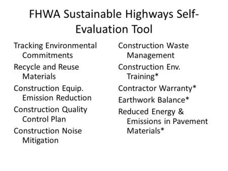 FHWA Sustainable Highways Self- Evaluation Tool Tracking Environmental Commitments Recycle and Reuse Materials Construction Equip. Emission Reduction Construction.