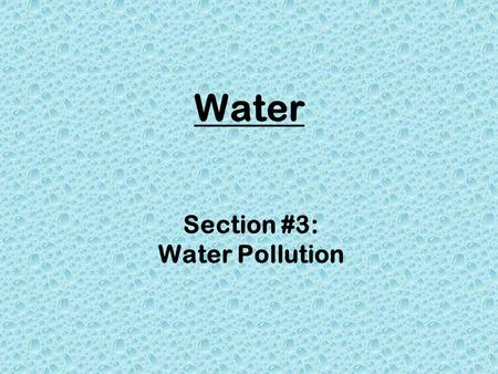 Water Section #3: Water Pollution. the introduction of chemical, physical, or biological agents into water that degrade water quality and adversely affect.