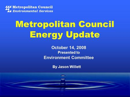 Metropolitan Council Environmental Services October 14, 2008 Presented to Environment Committee Metropolitan Council Energy Update By Jason Willett.