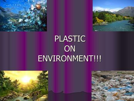 PLASTIC ON ENVIRONMENT!!!. INTRODUCTION  Plastic is the general common term for a wide range of synthetic or semi synthetic organic solid materials suitable.